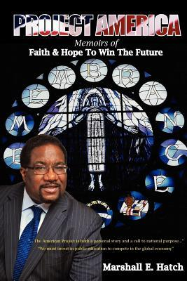 Project America: Memoirs of Faith & Hope to Win the Future  by  Marshall Elijah Hatch