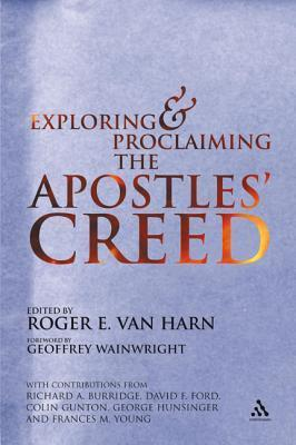 Exploring and Proclaiming the Apostles Creed Roger E. Van Harn
