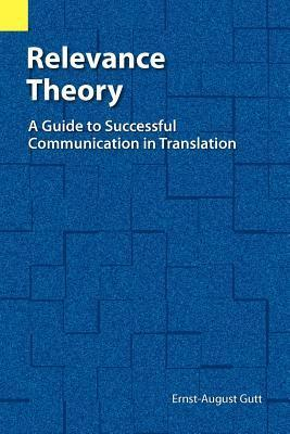 Relevance Theory: A Guide to Successful Communication in Translation Ernst-August Gutt