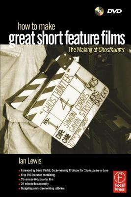 How to Make Great Short Feature Films: The Making of Ghosthunter  by  Ian   Lewis