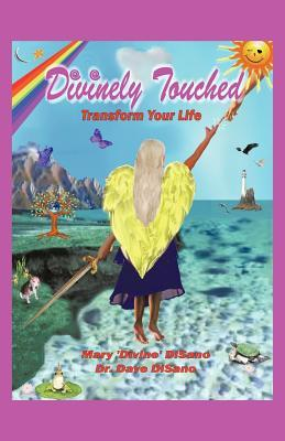 Divinely Touched: Transform Your Life Mary Divine DiSano