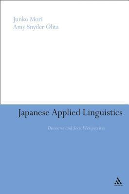 Japanese Applied Linguistics: Discourse and Social Perspectives  by  Junko Mori