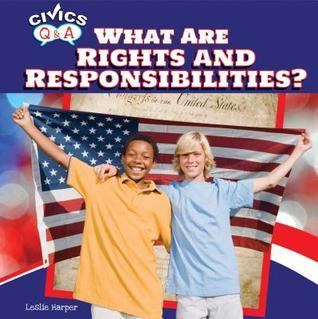 What Are Rights and Responsibilities?  by  Leslie Harper