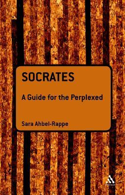 Socrates: A Guide for the Perplexed  by  Sara Ahbel-Rappe