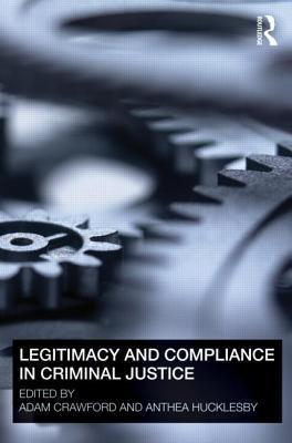 Legitimacy and Compliance in Criminal Justice  by  Adam Crawford