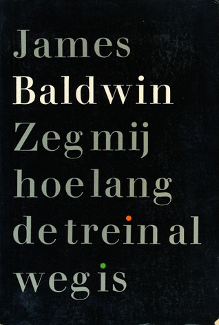 Zeg mij hoe lang de trein al weg is  by  James Baldwin