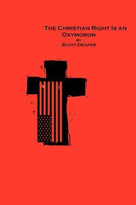 The Christian Right Is an Oxymoron  by  Scott Draper