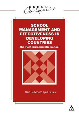 School Management And Effectiveness In Developing Countries: The Post Bureaucratic School  by  Clive Harber