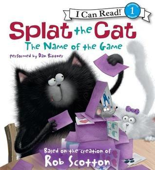 Splat the Cat: The Name of the Game  by  Rob Scotton