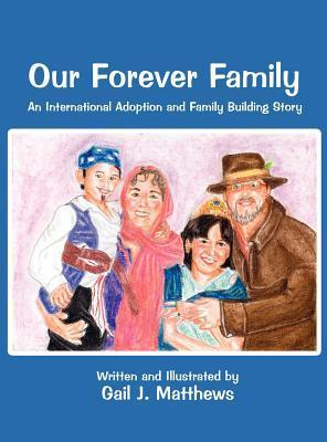 Our Forever Family: An International Adoption and Family Building Story Gail Matthews