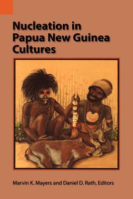 Nucleation in Papua New Guinea Cultures (International Museum of Cultures Publication, 23 Marven K. Mayers