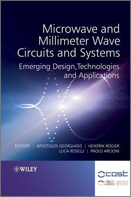 Microwave and Millimeter Wave Circuits and Systems: Emerging Design, Technologies and Applications  by  Apostolos Georgiadis
