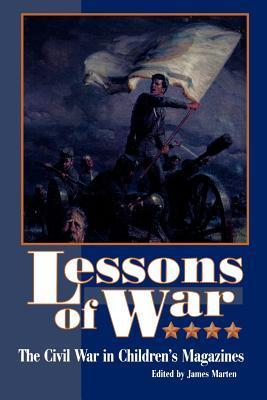Lessons of War: The Civil War in Childerns Magazines  by  James Marten