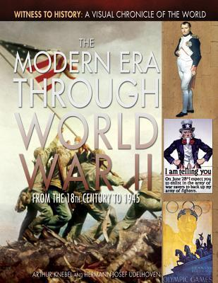 The Modern Era Through World War II: From the 18th Century to 1945  by  Arthur Knebel
