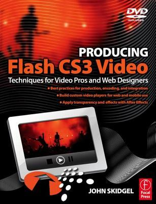 Producing Flash CS3 Video: A Guide for Interactive Developers and Video Pros  by  John Skidgel