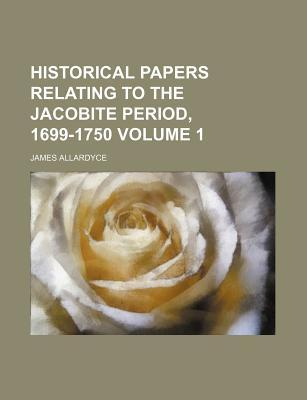 Historical Papers Relating to the Jacobite Period, 1699-1750 Aberdeen Scotland New Spalding Club