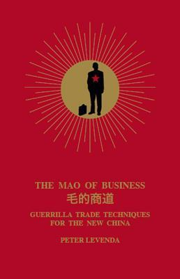 The Mao of Business: Guerrilla Trade Techniques for the New China  by  Peter Levenda