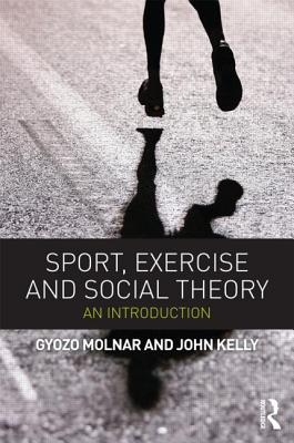 Sport, Exercise and Social Theory: An Introduction Gyozo Molnar