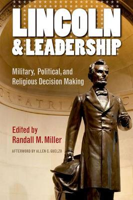 Lincoln and Leadership: Military, Political, and Religious Decision Making Allen C. Guelzo