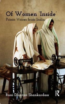 Of Women Inside: Prison Voices from India Rani Dhavan Shankardass