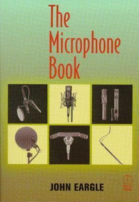 The Microphone Book  by  John M. Eargle