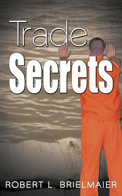 Trade Secrets  by  Robert L. Brielmaier