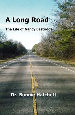 A Long Road: The Life of Nancy Eastridge  by  Bonnie Hatchett