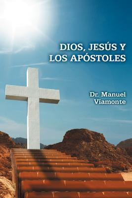 Dios, Jesus y Los Apostoles  by  Dr Manuel Viamonte