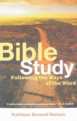 Bible Study: Following the Ways of the Word  by  Kathleen Buswell Nielson
