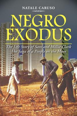 NEGRO EXODUS: The Life Story of Sam and Millie Clark The Saga of a People on the Move  by  Natale Caruso
