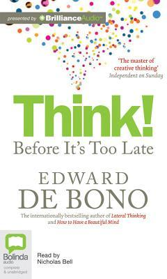 Think! Before Its Too Late  by  Edward de Bono