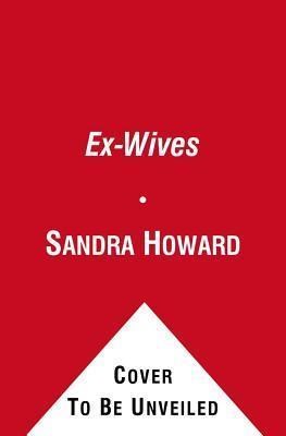 Ex-Wives: Sometimes Threes a Crowd Sandra Howard