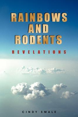 Rainbows and Rodents: Revelations Cindy Smale