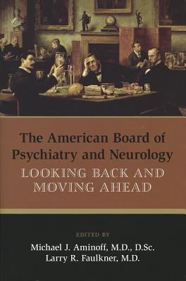 The American Board of Psychiatry and Neurology: Looking Back and Moving Ahead Michael J. Aminoff