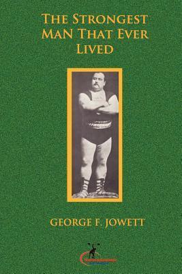 The Strongest Man That Ever Lived:  by  George F. Jowett