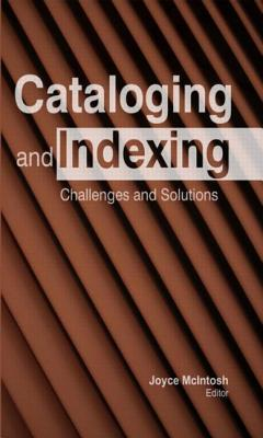 Cataloging and Indexing: Challenges and Solutions Joyce McIntosh