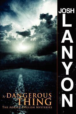 A Dangerous Thing: The Adrien English Mysteries Josh Lanyon