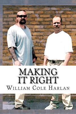 Making It Right William Cole Harlan