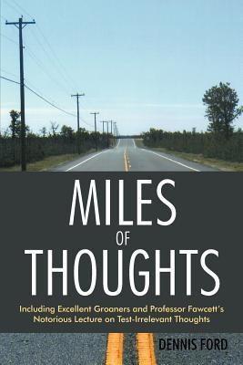 Miles of Thoughts: Including Excellent Groaners and Professor Fawcetts Notorious Lecture on Test-Irrelevant Thoughts  by  Dennis Ford