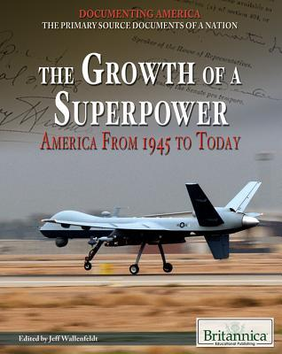 The Growth of a Superpower: America from 1945 to Today  by  Jeff Wallenfeldt