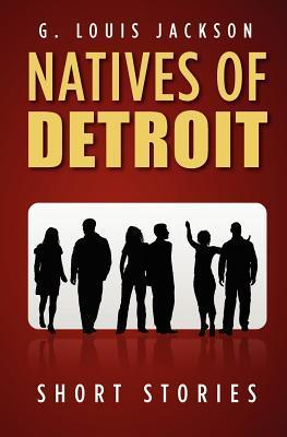 Natives of Detroit: Short Stories G. Louis Jackson