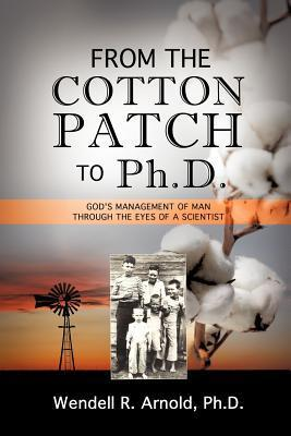 From the Cotton Patch to PH.D. Wendell R. Arnold