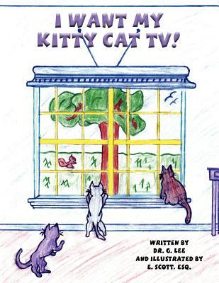 I Want My Kitty Cat TV! G. Lee