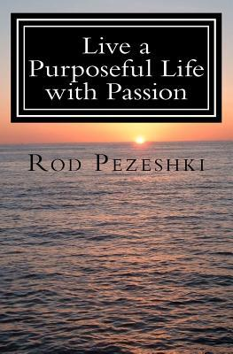 Live a Purposeful Life with Passion: Connect to Your Inner Being! Quotes & Affirmations  by  Rod Pezeshki
