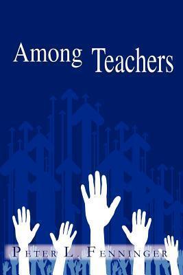 Among Teachers  by  Peter L. Fenninger