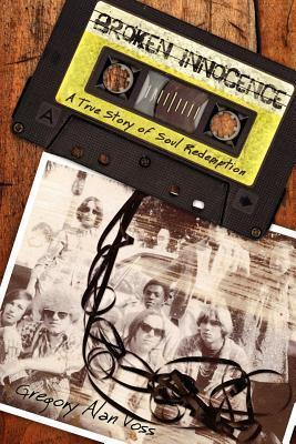 Broken Innocence, A True Story of Soul Redemption  by  Gregory Alan Voss