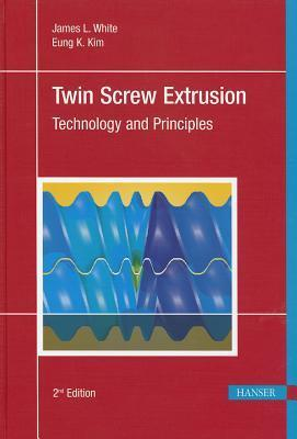 Twin Screw Extrusion: Technology and Principles  by  James Lindsay White