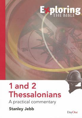 Exploring the Bible: 1 and 2 Thessalonians: A Practical Commentary  by  Stanley Jebb