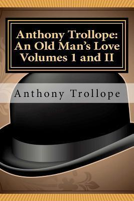 An Old Mans Love Volumes I and II  by  Anthony Trollope