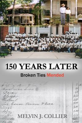 150 Years Later: Broken Ties Mended Melvin Collier